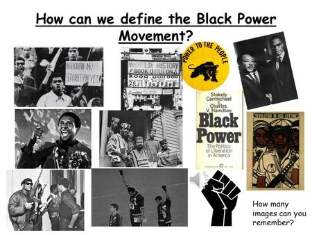 How can we define the Black Power Movement? How many images can you remember?
