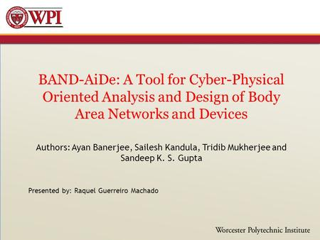 BAND-AiDe: A Tool for Cyber-Physical Oriented Analysis and Design of Body Area Networks and Devices Authors: Ayan Banerjee, Sailesh Kandula, Tridib Mukherjee.