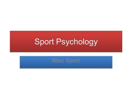 Sport Psychology Btec Sport. Psychology Module Learning outcomes of this Module: 1. Know the effect of personality, concentration and motivation on sports.