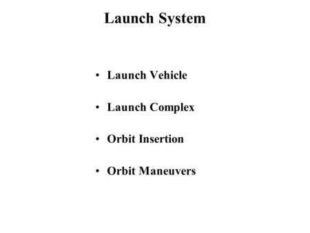 Launch System Launch Vehicle Launch Complex Orbit Insertion Orbit Maneuvers.