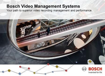 Bosch Video Management Systems Your path to superior video recording management and performance.