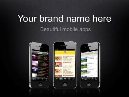 Your brand name here Beautiful mobile apps. Mobile landscape The rate of mobile computing has rapidly out- paced both the 80's PC and the 90's internet.