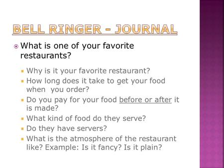  What is one of your favorite restaurants?  Why is it your favorite restaurant?  How long does it take to get your food when you order?  Do you pay.