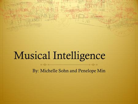 Musical Intelligence By: Michelle Sohn and Penelope Min.