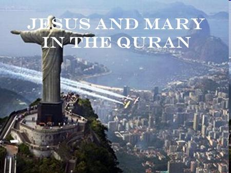 "Jesus and Mary in the Quran. Laying the Groundwork John the Baptist (Yahya): a prophet, ""chaste,"" ""confirming a word from God""… paired with Jesus –Given."