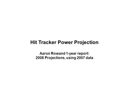 Hit Tracker Power Projection Aaron Rowand 1-year report: 2008 Projections, using 2007 data.