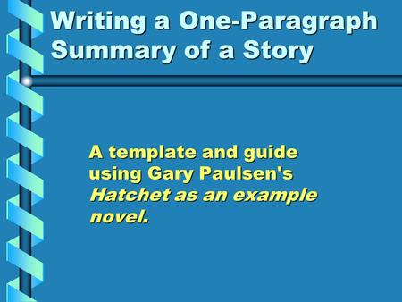 Writing a One-Paragraph Summary of a Story