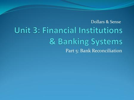 Part 5: Bank Reconciliation Dollars & Sense. Bank Reconciliation
