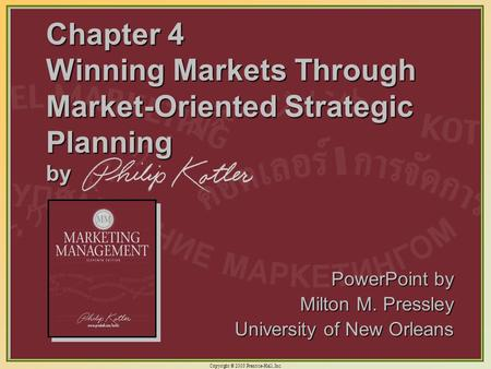 Chapter 4 Winning Markets Through Market-Oriented Strategic Planning by PowerPoint by Milton M. Pressley University of New Orleans.