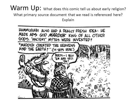 Warm Up: What does this comic tell us about early religion? What primary source document that we read is referenced here? Explain.