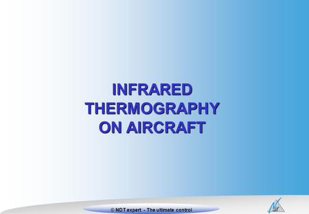 1Xxxxxx Titre xxxx © NDT expert © NDT expert - The ultimate control INFRARED THERMOGRAPHY ON AIRCRAFT.