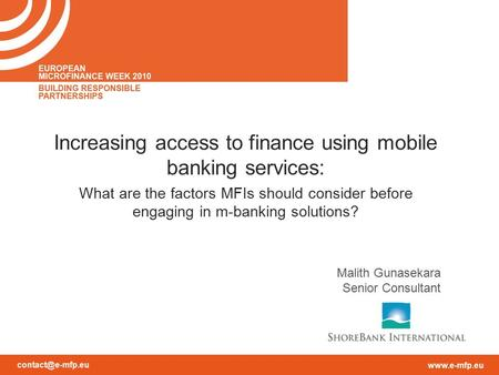 Malith Gunasekara Senior Consultant Increasing access to finance using mobile banking services: What are the factors MFIs.
