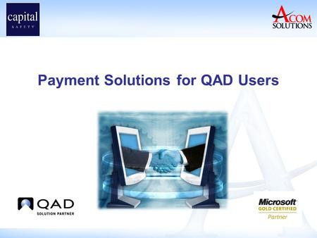 Payment Solutions for QAD Users. Capital Safety EZPay Implementation Andy McDonald IT Business Solutions Analyst.