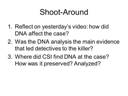 Shoot-Around Reflect on yesterday's video: how did DNA affect the case? Was the DNA analysis the main evidence that led detectives to the killer? Where.