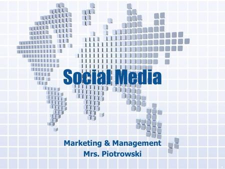 Social Media Marketing & Management Mrs. Piotrowski 1.