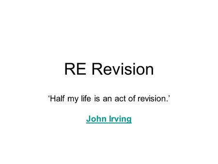 RE Revision 'Half my life is an act of revision.' John Irving.