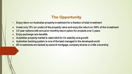 The Opportunity. Enjoy return on Australian property investment for a fraction of total investment  Invest only 15% (or under) of the property value and.
