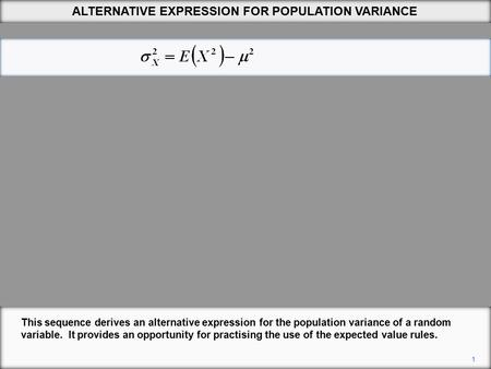 ALTERNATIVE EXPRESSION FOR POPULATION VARIANCE 1 This sequence derives an alternative expression for the population variance of a random variable. It provides.