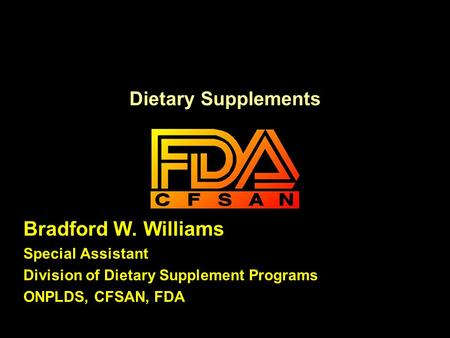 Dietary Supplements Bradford W. Williams Special Assistant Division of Dietary Supplement Programs ONPLDS, CFSAN, FDA.