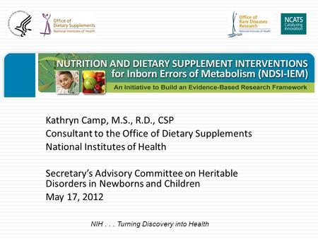 Kathryn Camp, M.S., R.D., CSP Consultant to the Office of Dietary Supplements National Institutes of Health Secretary's Advisory Committee on Heritable.