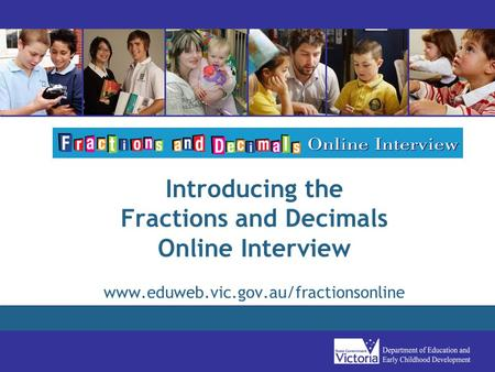 Introducing the Fractions and Decimals Online Interview www.eduweb.vic.gov.au/fractionsonline.