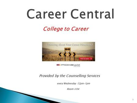 1 Provided by the Counselling Services every Wednesday 12pm-1pm Room i104.