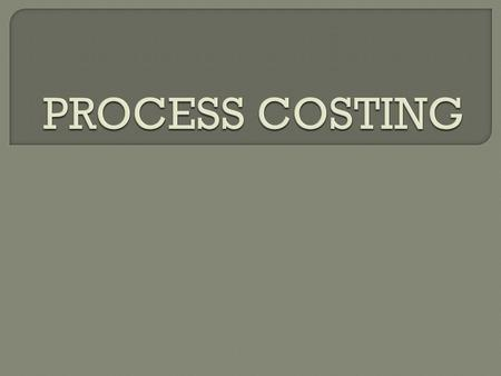 INTRODUCTION : Process costing is the type of costing applied in industries where there is continuous or mass production. The necessity for compilation.
