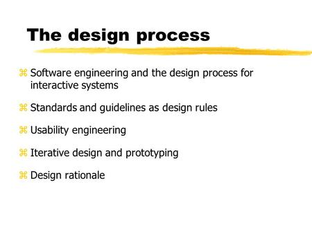 The design process z Software engineering and the design process for interactive systems z Standards and guidelines as design rules z Usability engineering.