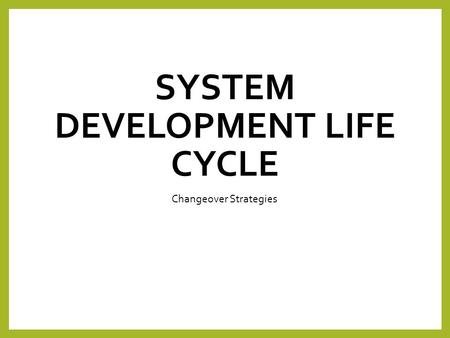 SYSTEM DEVELOPMENT LIFE CYCLE Changeover Strategies.