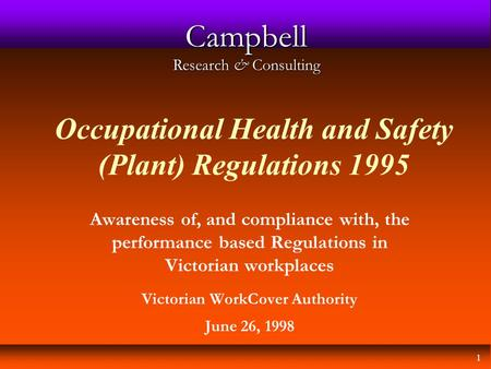 1 Campbell Research & Consulting Occupational Health and Safety (Plant) Regulations 1995 Awareness of, and compliance with, the performance based Regulations.