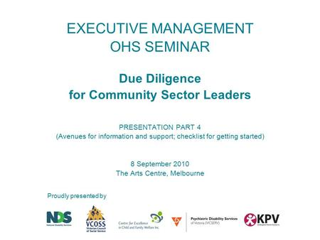 EXECUTIVE MANAGEMENT OHS SEMINAR Due Diligence for Community Sector Leaders PRESENTATION PART 4 (Avenues for information and support; checklist for getting.