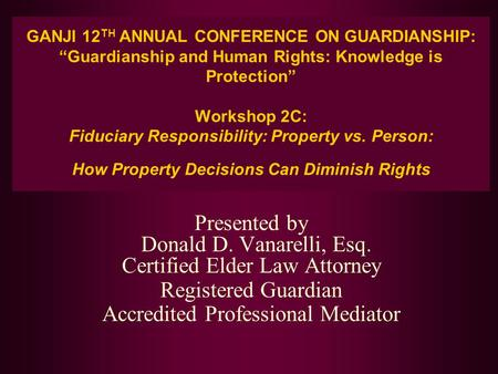 "GANJI 12 TH ANNUAL CONFERENCE ON GUARDIANSHIP: ""Guardianship and Human Rights: Knowledge is Protection"" Workshop 2C: Fiduciary Responsibility: Property."