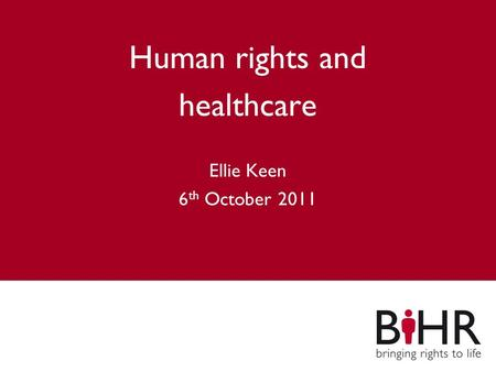 Main title Subheading Human rights and healthcare Ellie Keen 6 th October 2011.
