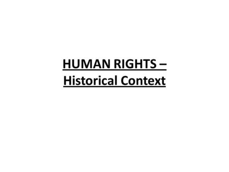 HUMAN RIGHTS – Historical Context. Much of Canada's Human Rights legislation developed during the 20th century. The British North America (BNA) Act did.