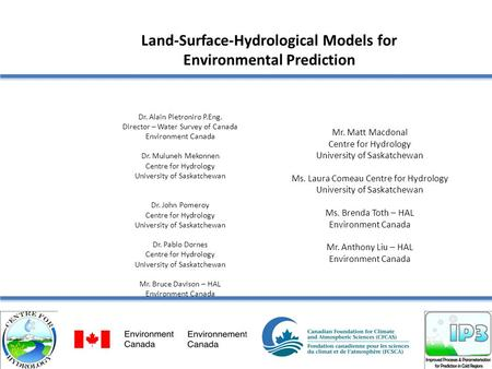 Land-Surface-Hydrological Models for Environmental Prediction Dr. Alain Pietroniro P.Eng. Director – Water Survey of Canada Environment Canada Dr. Muluneh.
