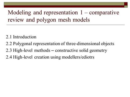 Modeling and representation 1 – comparative review and polygon mesh models 2.1 Introduction 2.2 Polygonal representation of three-dimensional objects 2.3.