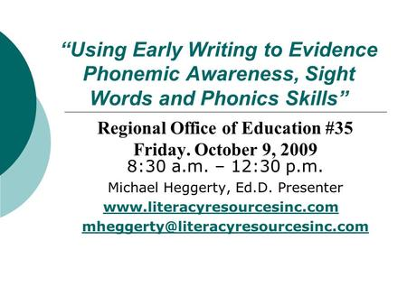 """Using Early Writing to Evidence Phonemic Awareness, <strong>Sight</strong> <strong>Words</strong> and Phonics Skills"" Regional Office of Education #35 Friday. October 9, 2009 8:30 a.m."