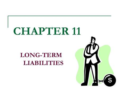 CHAPTER 11 LONG-TERM LIABILITIES. Introduction The importance of long-term debt analysis DebtEquity.