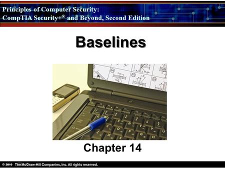 Principles of Computer Security: CompTIA Security + ® and Beyond, Second Edition © 2010 Baselines Chapter 14.