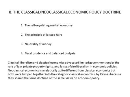 8. THE CLASSICAL/NEOCLASSICAL ECONOMIC POLICY DOCTRINE 1. The self-regulating market economy 2. The principle of laisseq-faire 3. Neutrality of money 4.