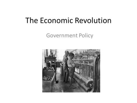 The Economic Revolution Government Policy. Laissez-Faire Government Policy English parliament – 2 main parties Tories – rich landowners Whigs – represented.