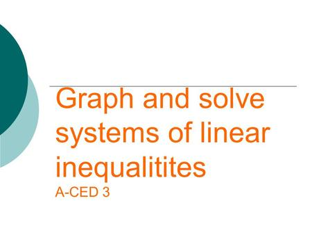 Graph and solve systems of linear inequalitites A-CED 3.