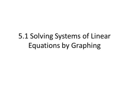5.1 Solving Systems of Linear Equations by Graphing