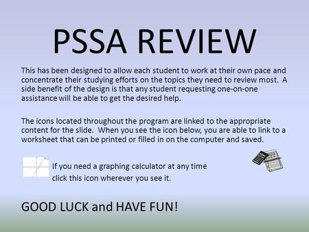 PSSA REVIEW This has been designed to allow each student to work at their own pace and concentrate their studying efforts on the topics they need to review.