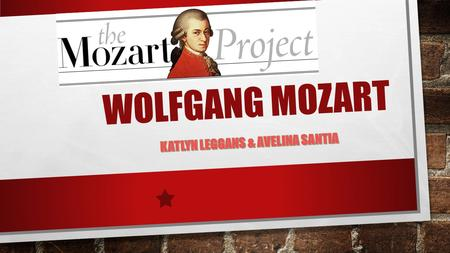 WOLFGANG MOZART. CHILDHOOD AND FAMILY WOLFGANG MOZART WAS BORN ON JANUARY, 27, 1756. HIS DAD'S NAME IS LEOPOLD MOZART AND HIS MOM'S NAME IS ANNA MARIA.