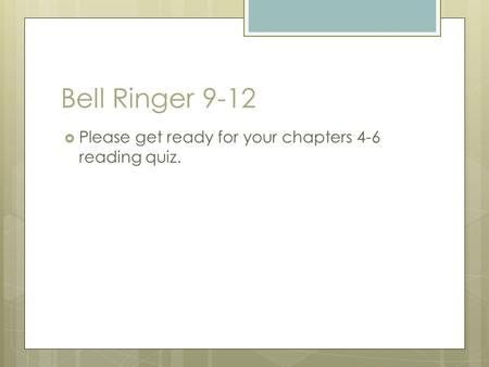 Bell Ringer 9-12  Please get ready for your chapters 4-6 reading quiz.
