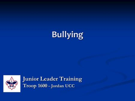 Bullying Junior Leader Training Troop 1600 – Jordan UCC.