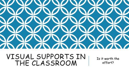 VISUAL SUPPORTS IN THE CLASSROOM Is it worth the effort?