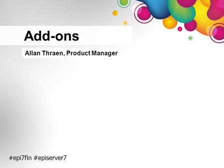 # epi7fin #episerver7 Allan Thraen, Product Manager Add-ons.