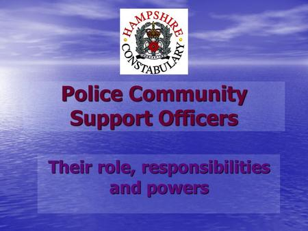 Police Community Support Officers Their role, responsibilities and powers.